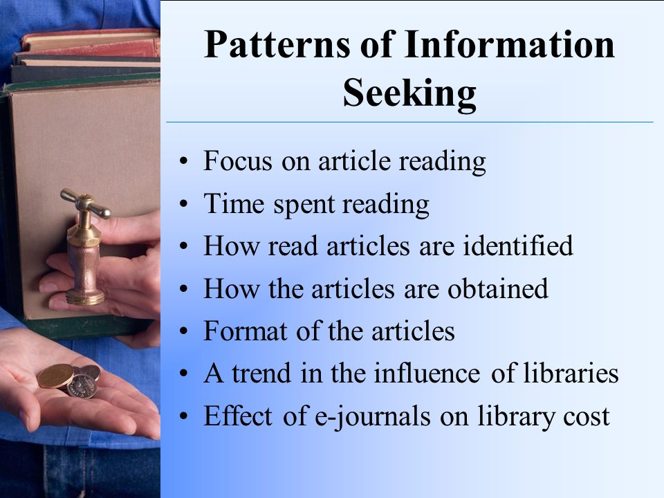 Patterns of Information Seeking Focus on article reading Time spent reading How read articles are identified How the articles are obtained Format of t