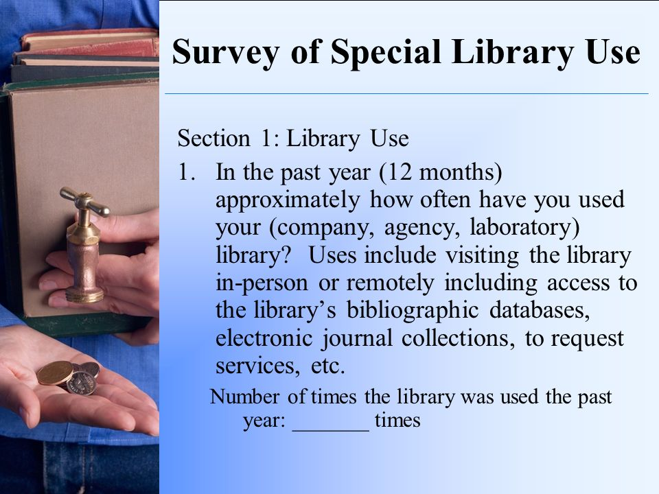 Survey of Special Library Use Section 1: Library Use 1.In the past year (12 months) approximately how often have you used your (company, agency, labor
