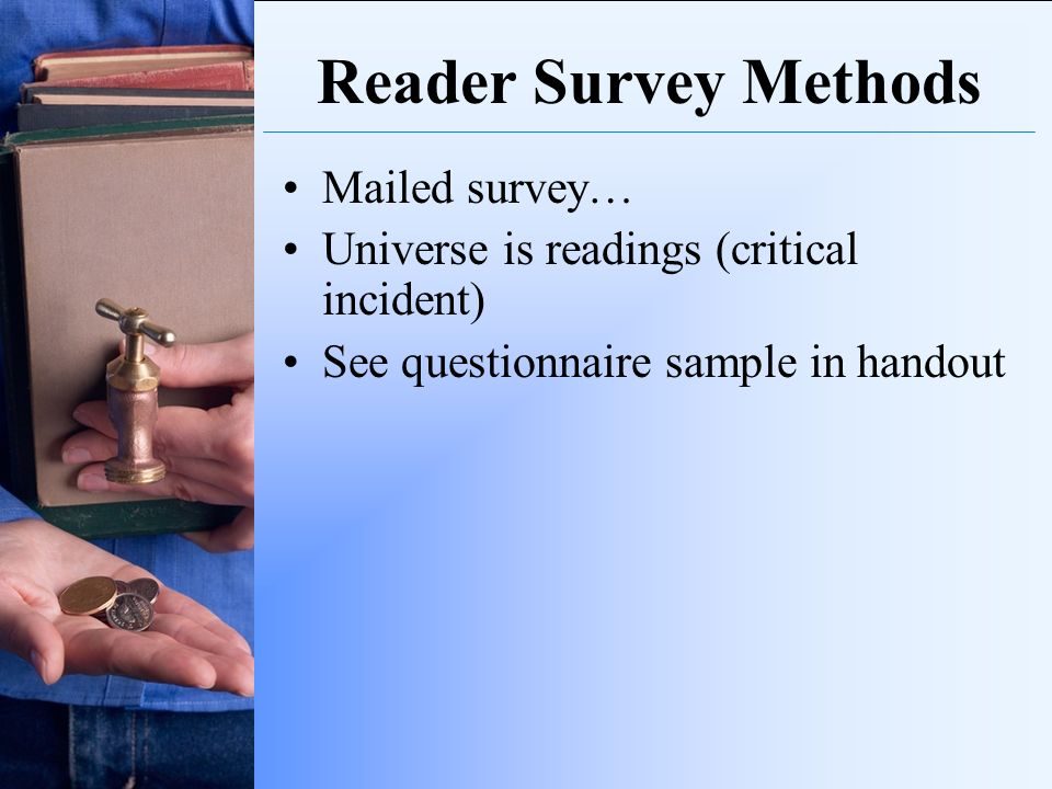 Reader Survey Methods Mailed survey… Universe is readings (critical incident) See questionnaire sample in handout