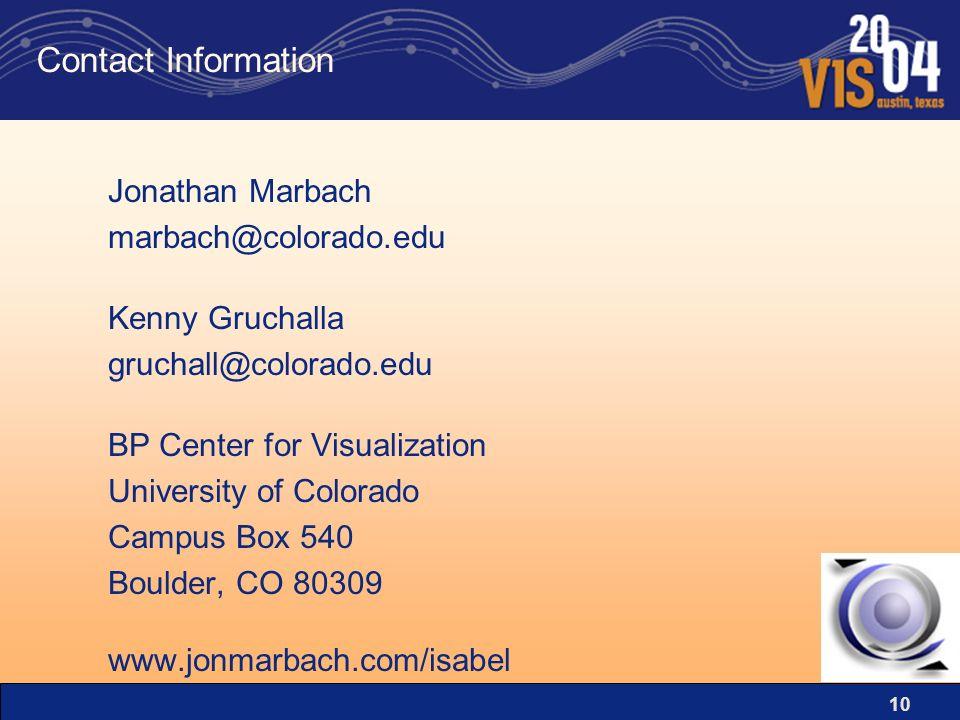 10 Contact Information Jonathan Marbach marbach@colorado.edu Kenny Gruchalla gruchall@colorado.edu BP Center for Visualization University of Colorado Campus Box 540 Boulder, CO 80309 www.jonmarbach.com/isabel