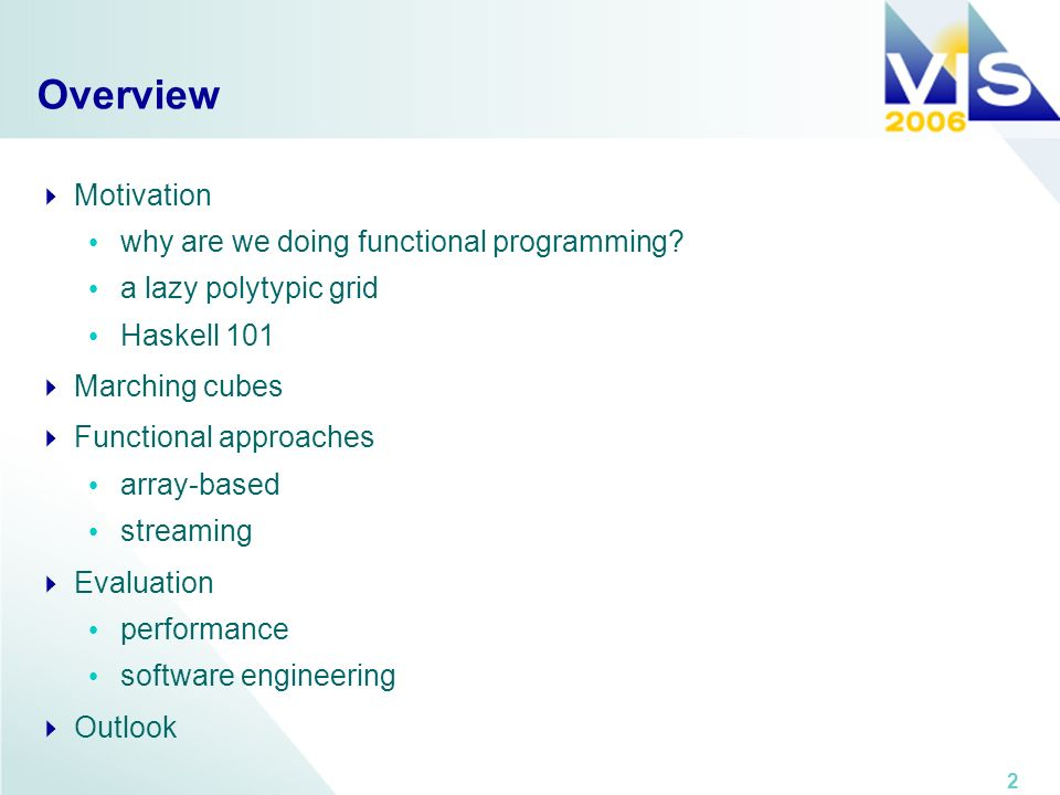 2 Overview Motivation why are we doing functional programming? a lazy polytypic grid Haskell 101 Marching cubes Functional approaches array-based stre