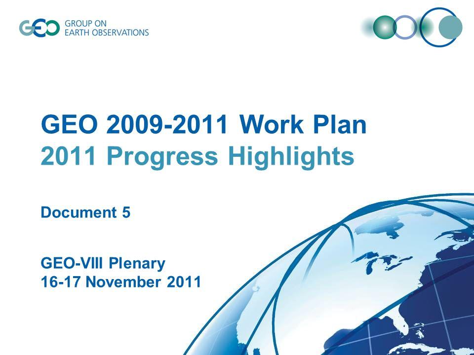 © GEO Secretariat GEO 2009-2011 Work Plan 2011 Progress Highlights Document 5 GEO-VIII Plenary 16-17 November 2011