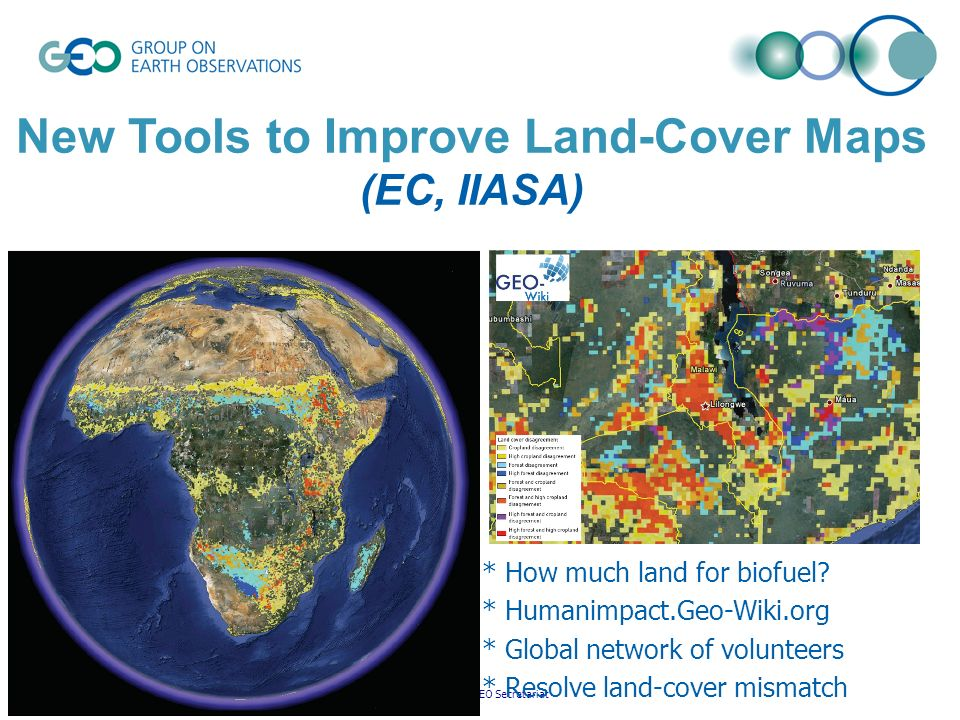 © GEO Secretariat New Tools to Improve Land-Cover Maps (EC, IIASA) * How much land for biofuel.