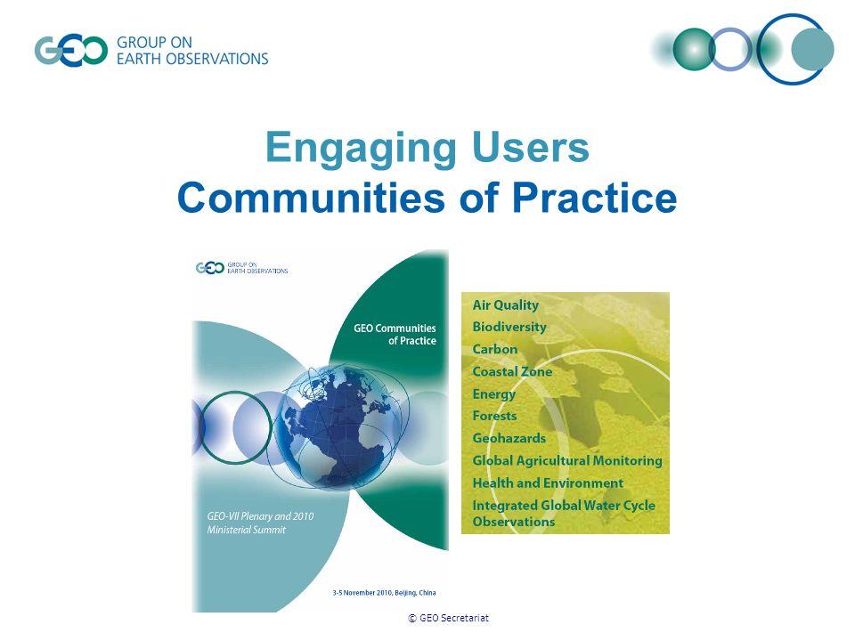 © GEO Secretariat Engaging Users Communities of Practice