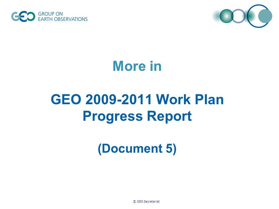 © GEO Secretariat More in GEO 2009-2011 Work Plan Progress Report (Document 5)