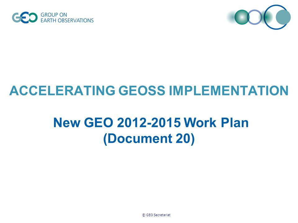 © GEO Secretariat ACCELERATING GEOSS IMPLEMENTATION New GEO 2012-2015 Work Plan (Document 20)