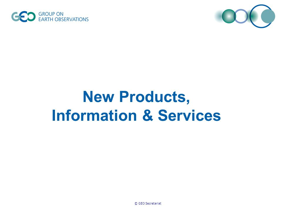 © GEO Secretariat New Products, Information & Services