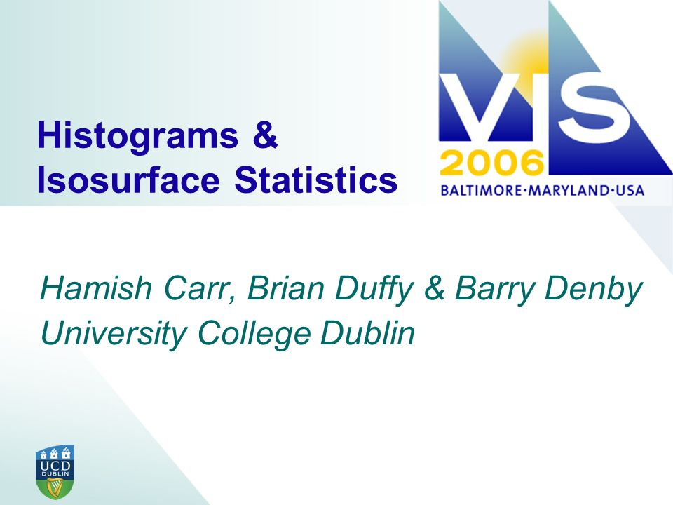 Histograms & Isosurface Statistics Hamish Carr, Brian Duffy & Barry Denby University College Dublin