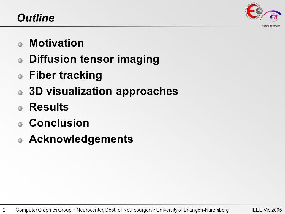 IEEE Vis 2006Computer Graphics Group + Neurocenter, Dept. of Neurosurgery University of Erlangen-Nuremberg2 Outline Motivation Diffusion tensor imagin