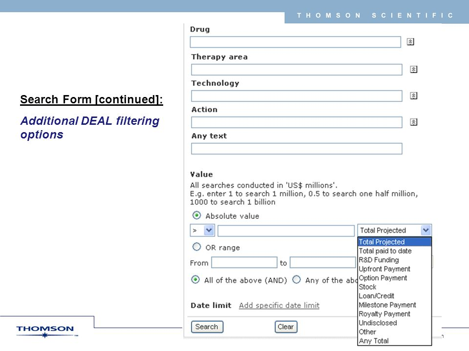 Copyright 2008 Thomson Corporation 16 T H O M S O N S C I E N T I F I C Search Form [continued]: Additional DEAL filtering options