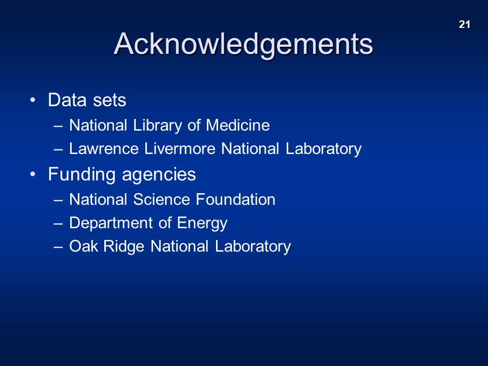 21 Acknowledgements Data sets –National Library of Medicine –Lawrence Livermore National Laboratory Funding agencies –National Science Foundation –Department of Energy –Oak Ridge National Laboratory