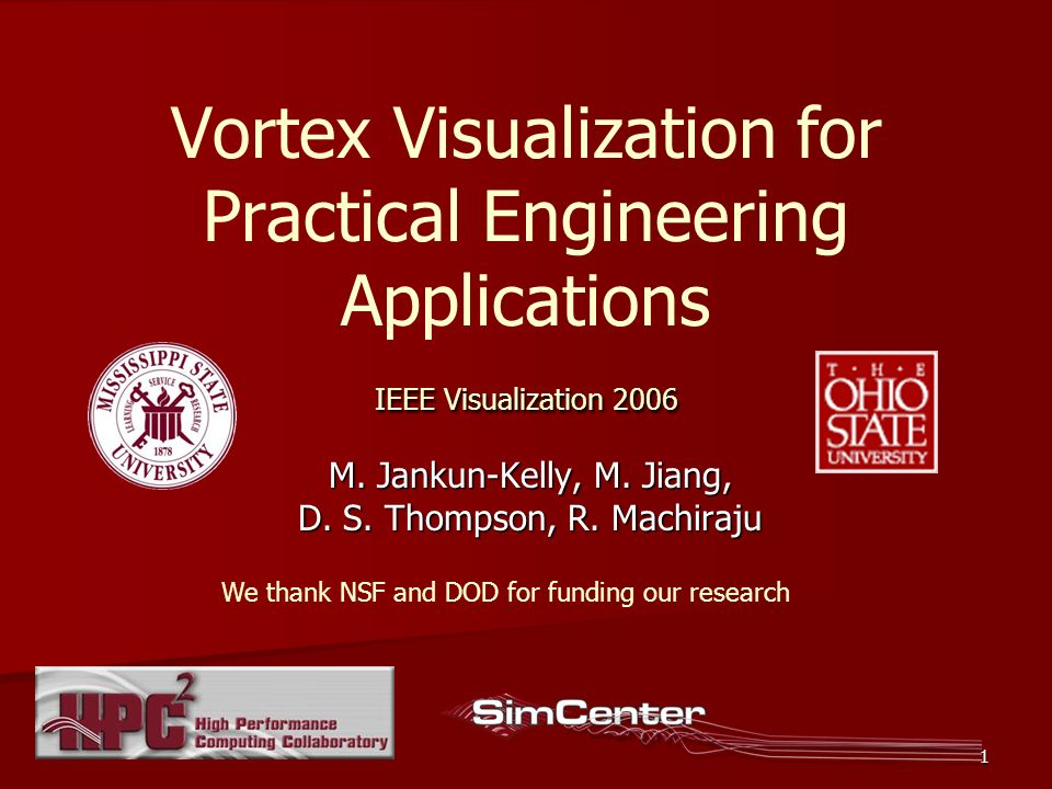 1 IEEE Visualization 2006 Vortex Visualization for Practical Engineering Applications IEEE Visualization 2006 M.