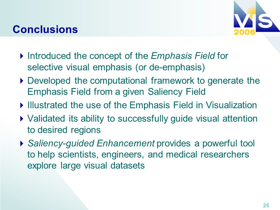 26 Conclusions Introduced the concept of the Emphasis Field for selective visual emphasis (or de-emphasis) Developed the computational framework to ge