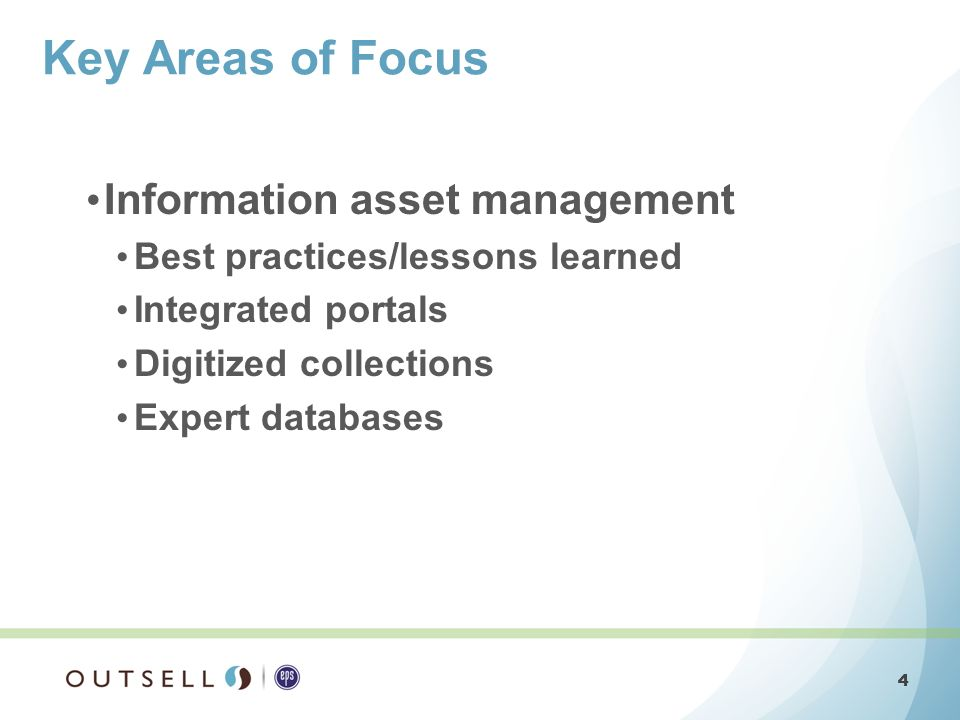 4 4 Information asset management Best practices/lessons learned Integrated portals Digitized collections Expert databases Key Areas of Focus