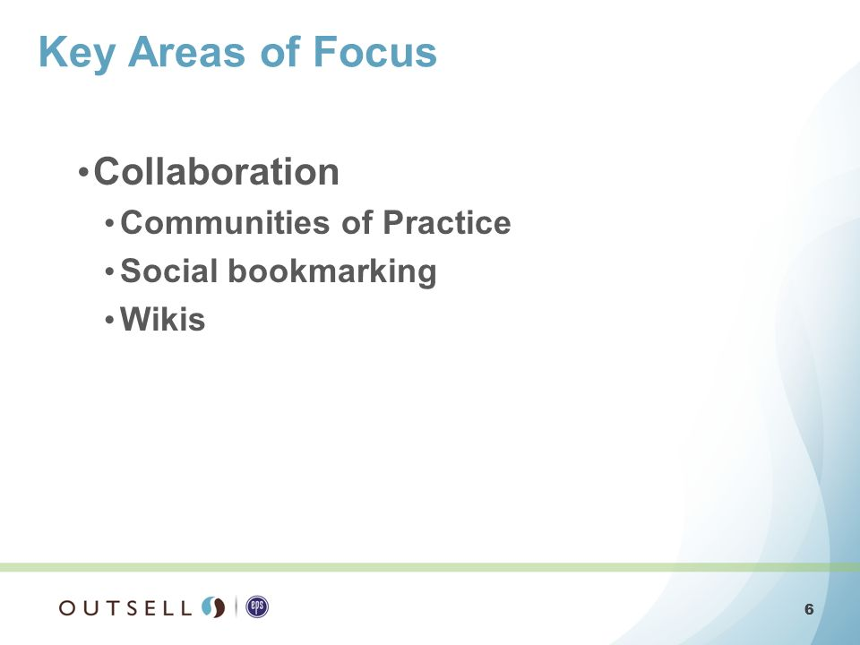 6 6 Collaboration Communities of Practice Social bookmarking Wikis Key Areas of Focus