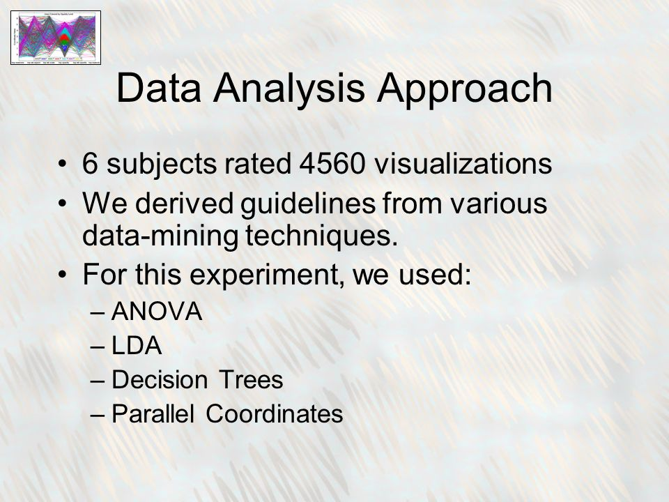 Data Analysis Approach 6 subjects rated 4560 visualizations We derived guidelines from various data-mining techniques.