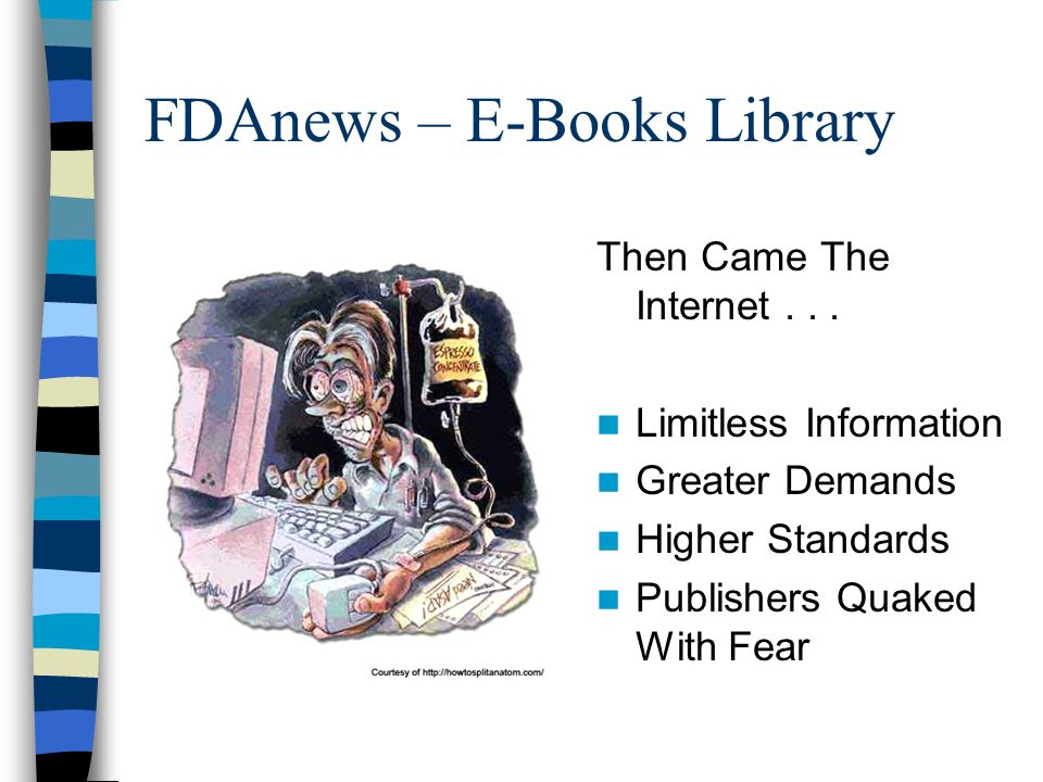 FDAnews – E-Books Library Then Came The Internet... Limitless Information Greater Demands Higher Standards Publishers Quaked With Fear