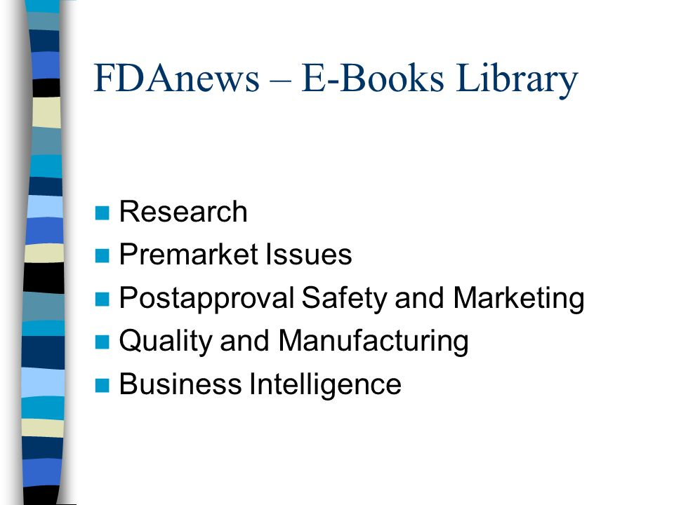 FDAnews – E-Books Library Research Premarket Issues Postapproval Safety and Marketing Quality and Manufacturing Business Intelligence