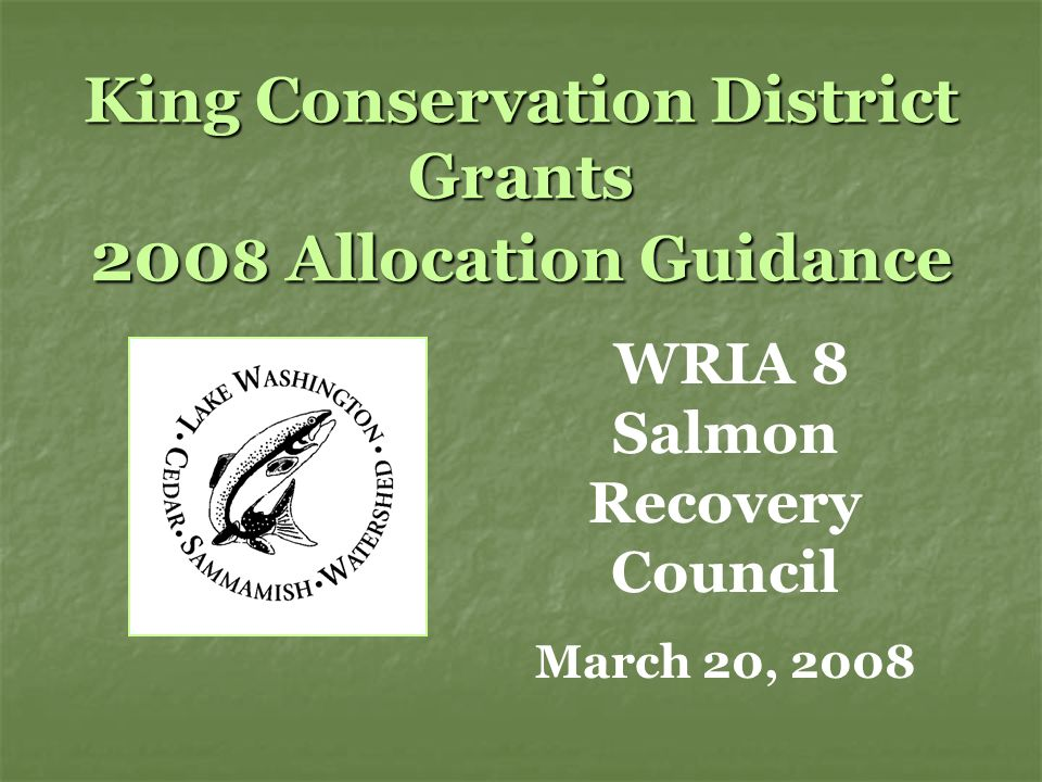 King Conservation District Grants 200 8 Allocation Guidance WRIA 8 Salmon Recovery Council March 20, 2008