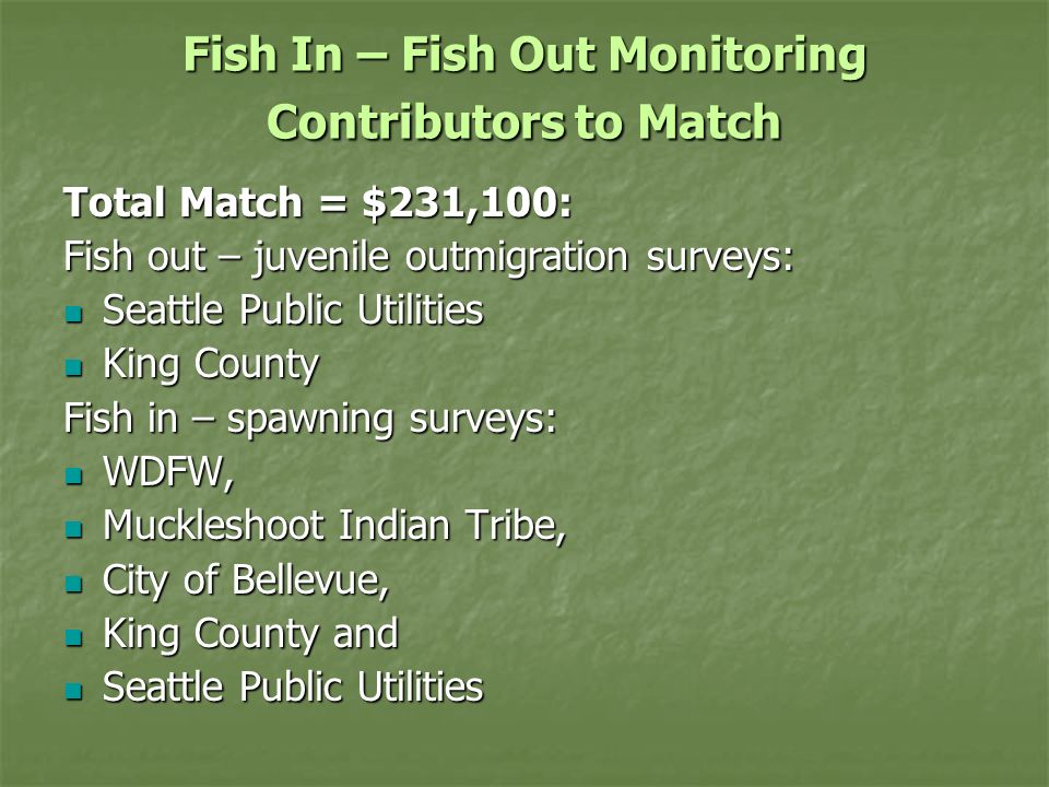 Fish In – Fish Out Monitoring Contributors to Match Total Match = $231,100: Fish out – juvenile outmigration surveys: Seattle Public Utilities Seattle
