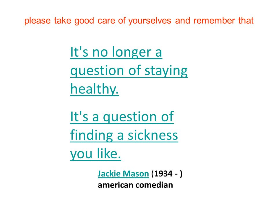 please take good care of yourselves and remember that It s no longer a question of staying healthy.