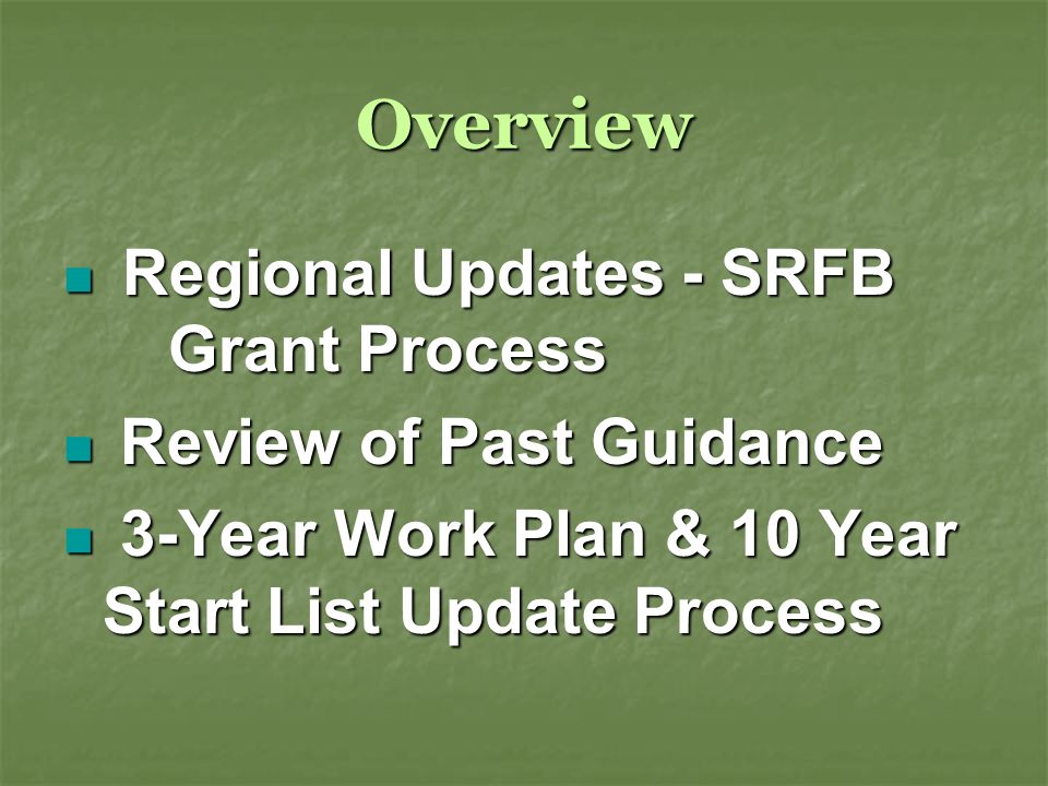Overview Regional Updates - SRFB Grant Process Regional Updates - SRFB Grant Process Review of Past Guidance Review of Past Guidance 3-Year Work Plan