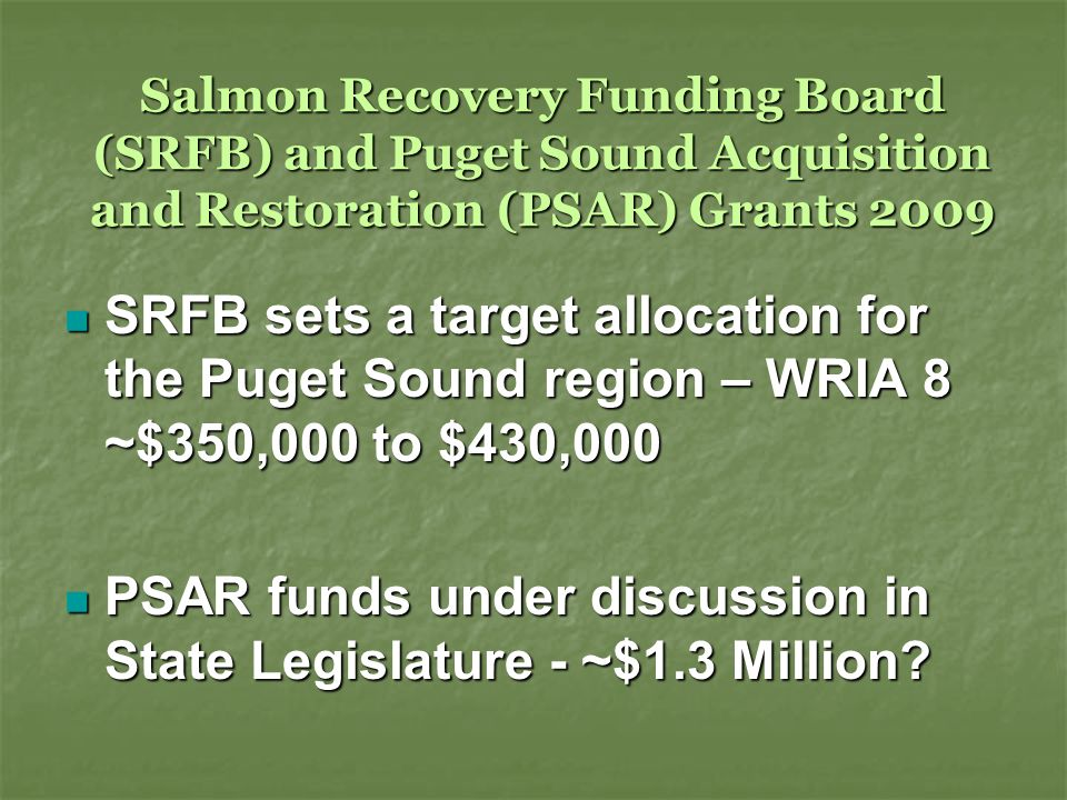 Salmon Recovery Funding Board (SRFB) and Puget Sound Acquisition and Restoration (PSAR) Grants 2009 SRFB sets a target allocation for the Puget Sound