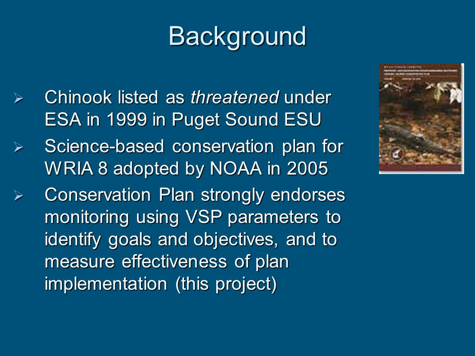 Background Chinook listed as threatened under ESA in 1999 in Puget Sound ESU Chinook listed as threatened under ESA in 1999 in Puget Sound ESU Science