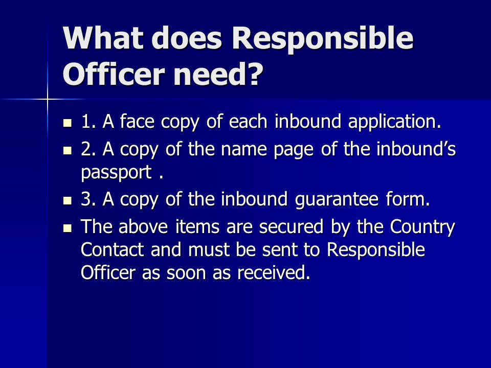 What does Responsible Officer need? 1. A face copy of each inbound application. 1. A face copy of each inbound application. 2. A copy of the name page