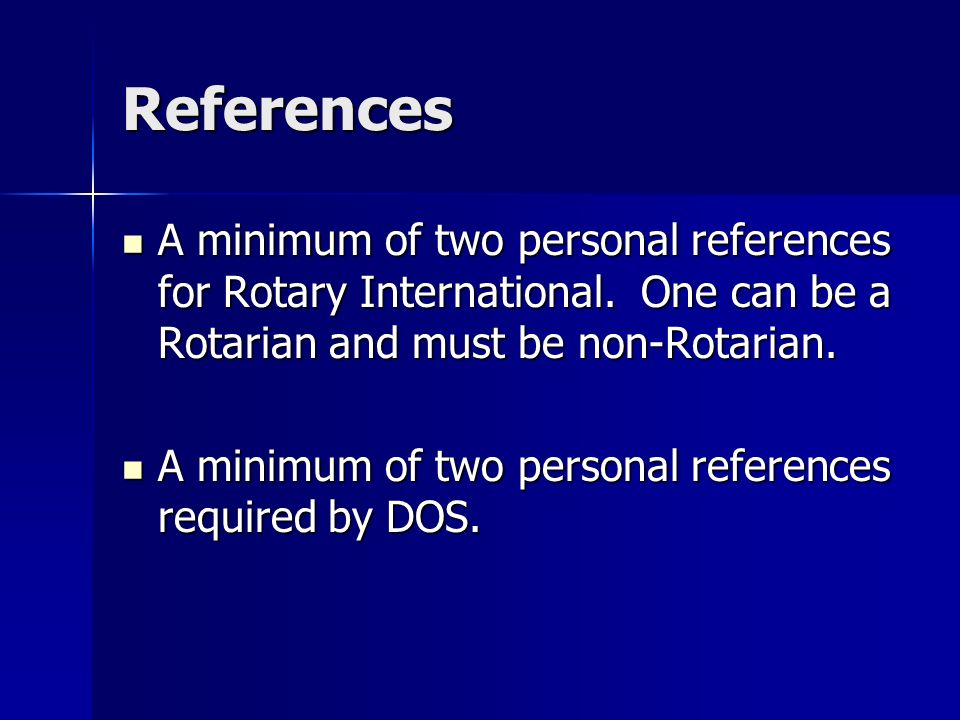 References A minimum of two personal references for Rotary International. One can be a Rotarian and must be non-Rotarian. A minimum of two personal re