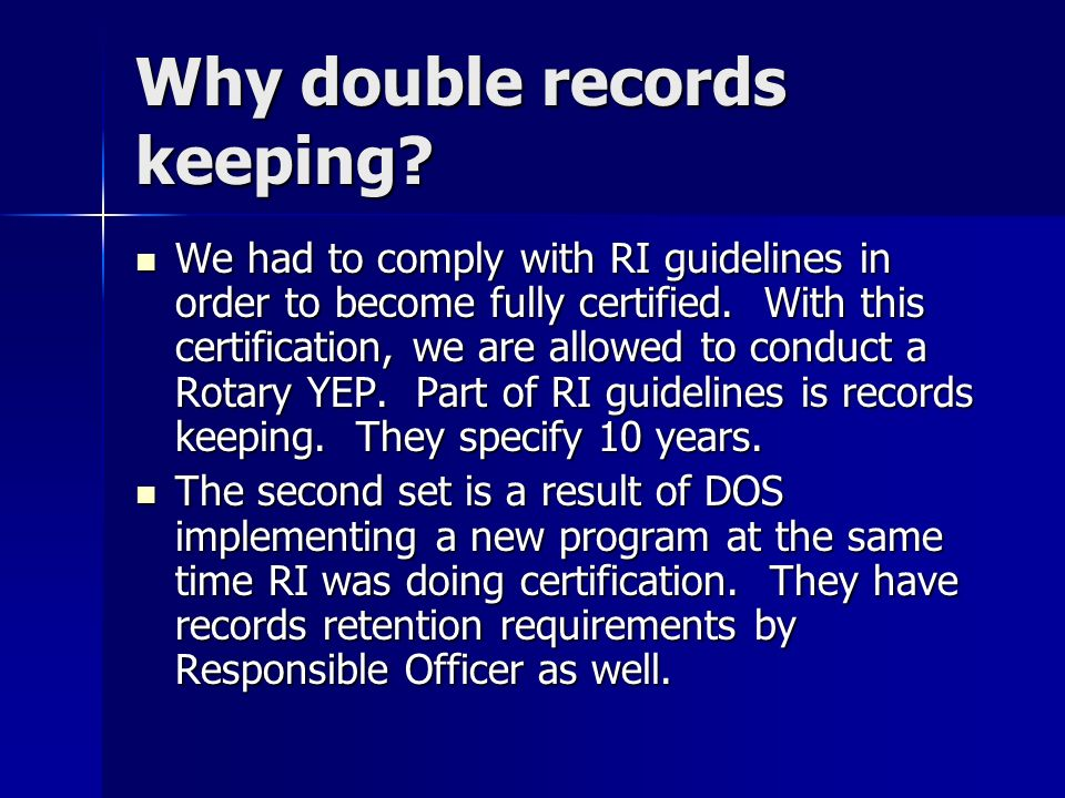 Why double records keeping. We had to comply with RI guidelines in order to become fully certified.