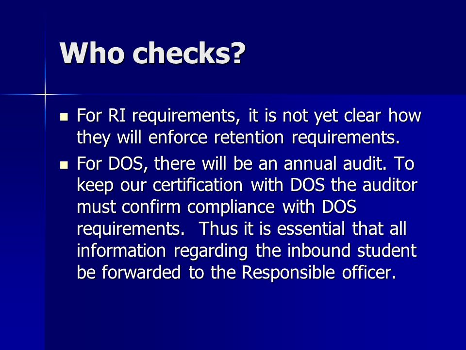 Who checks. For RI requirements, it is not yet clear how they will enforce retention requirements.