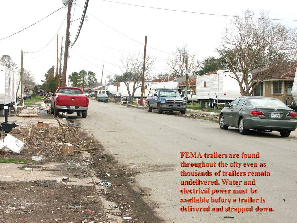 2/12/201417 FEMA trailers are found throughout the city even as thousands of trailers remain undelivered. Water and electrical power must be available