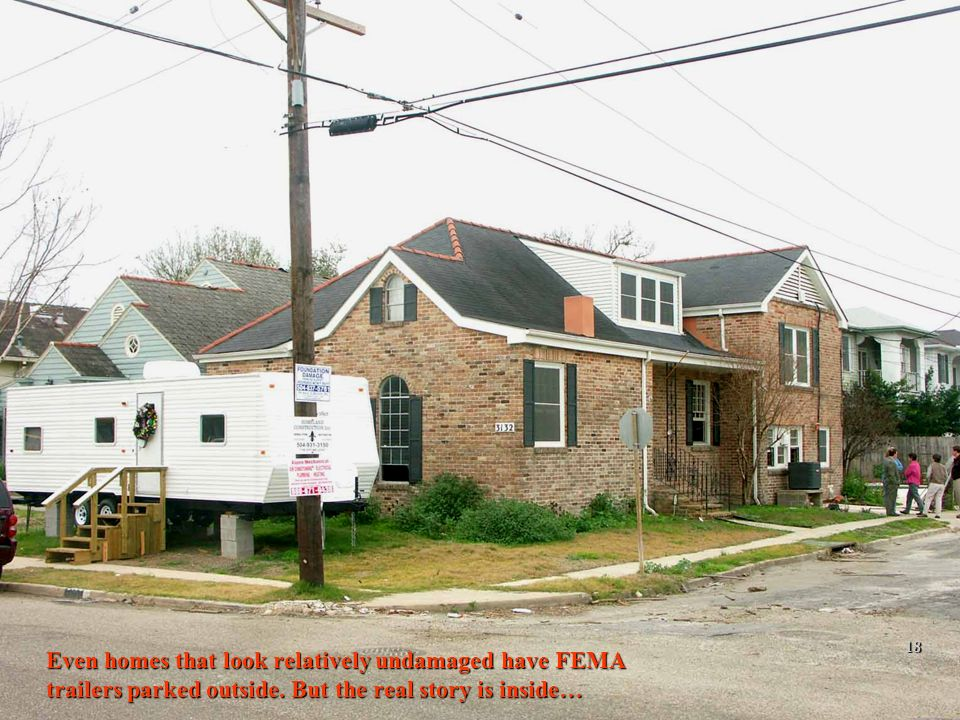 2/12/201418 Even homes that look relatively undamaged have FEMA trailers parked outside.