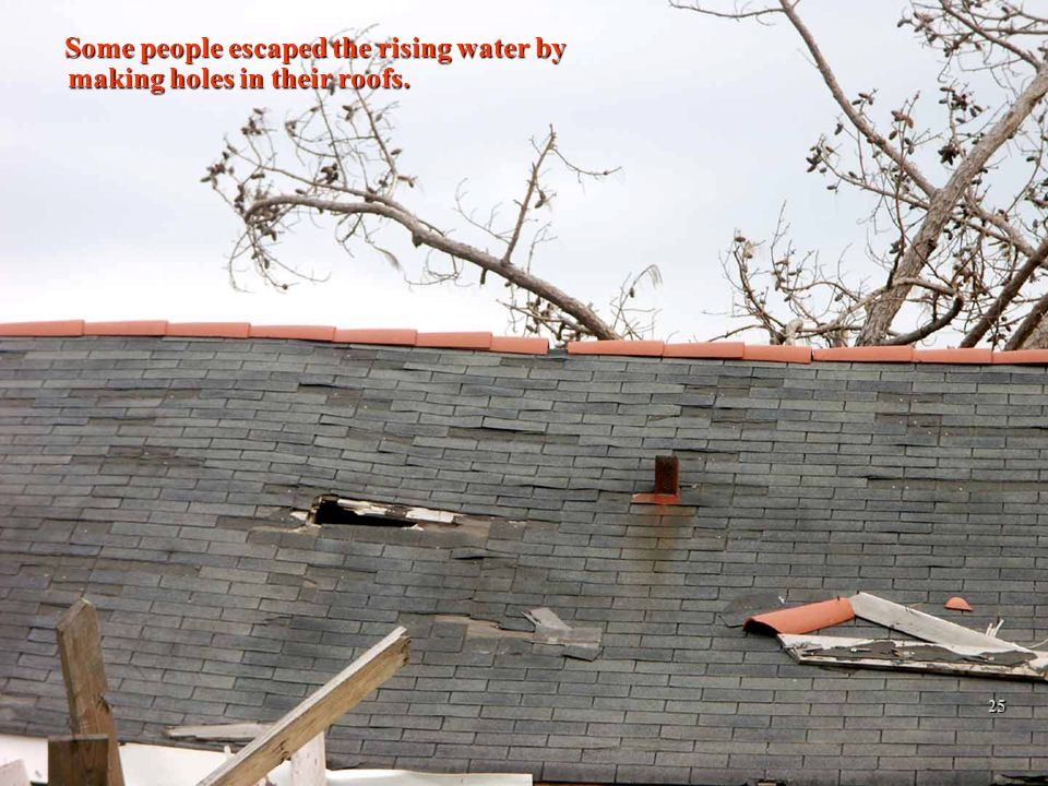 2/12/201425 Some people escaped the rising water by making holes in their roofs.