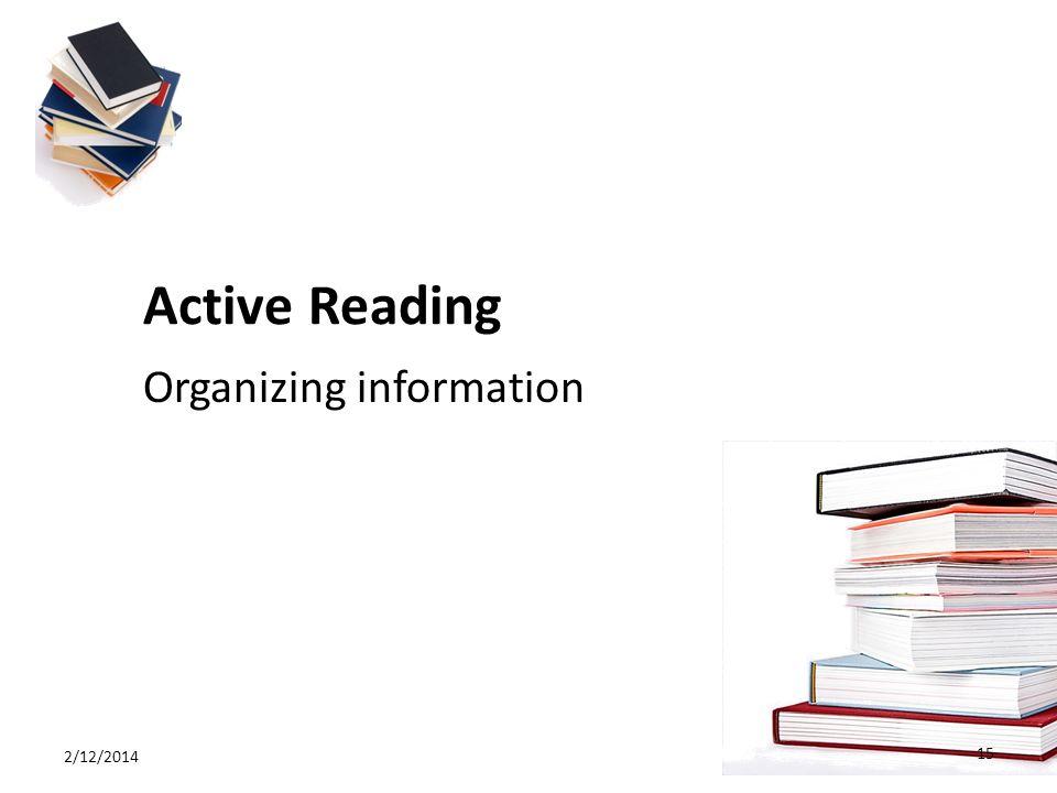 Active Reading Organizing information 2/12/2014 15