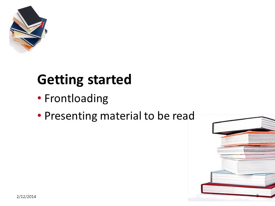 Getting started Frontloading Presenting material to be read 2/12/2014 8