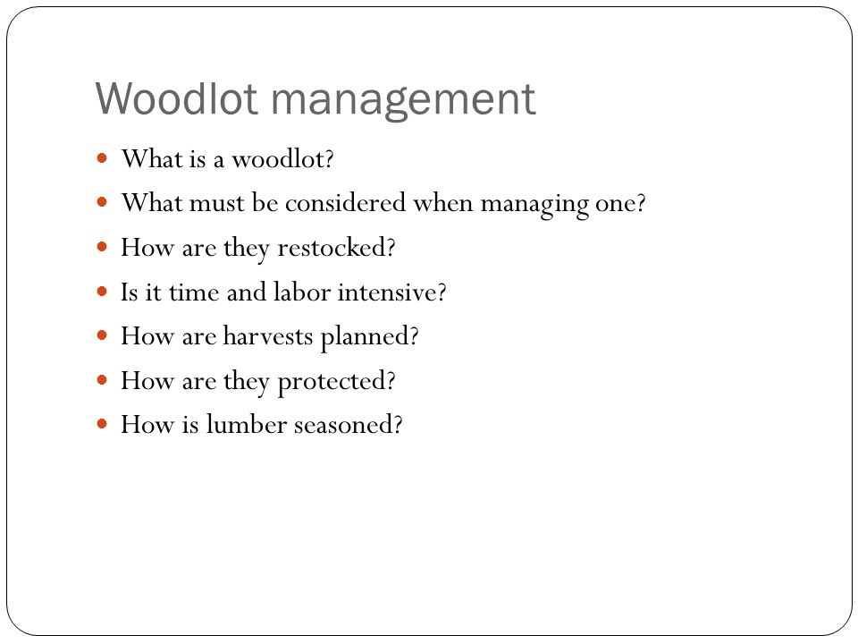 Woodlot management What is a woodlot. What must be considered when managing one.
