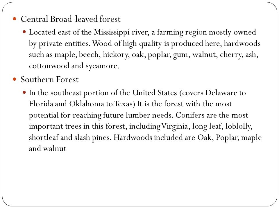 Bottomland Hardwoods Forest Found along the Mississippi River, contains mostly hardwood trees, the soil is highly fertile which hardwoods such as oak, tupelo and cypress thrive in.