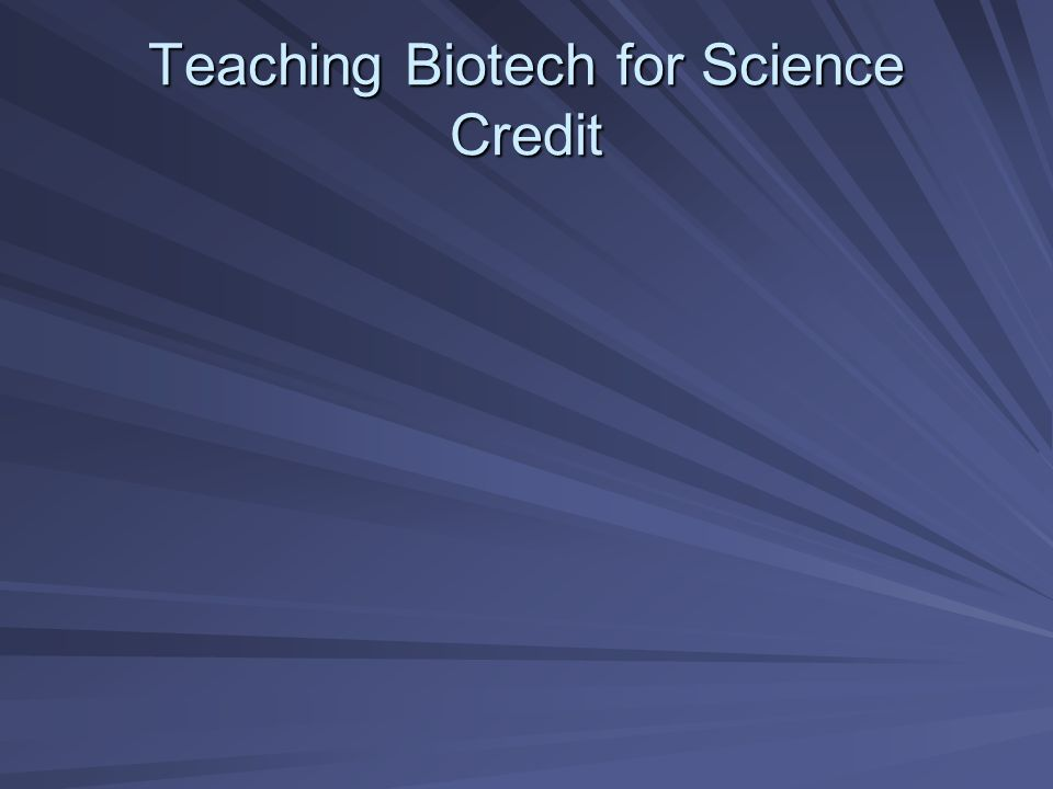 Teaching Biotech for Science Credit