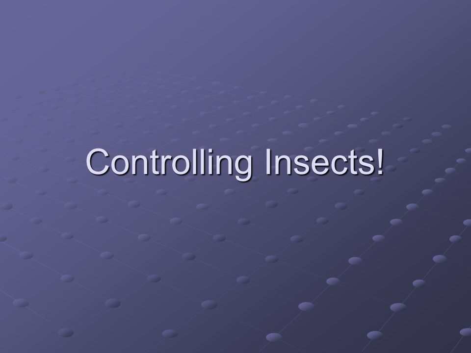 Controlling Insects!