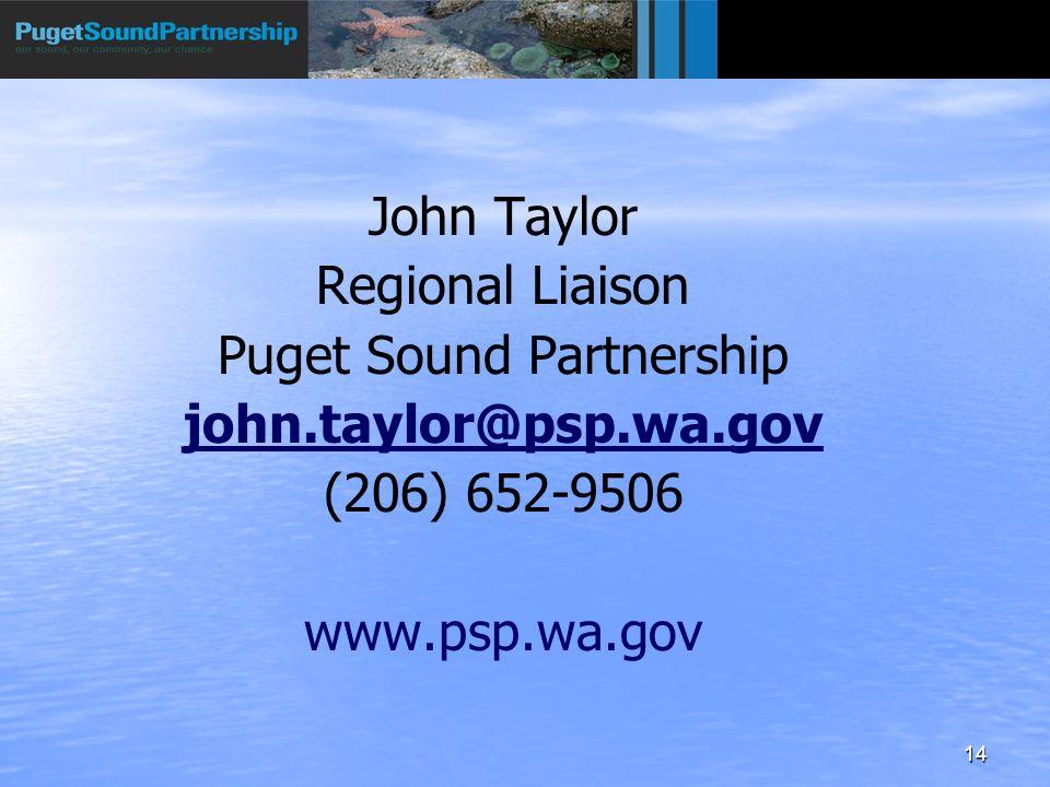 14 John Taylor Regional Liaison Puget Sound Partnership john.taylor@psp.wa.gov (206) 652-9506 www.psp.wa.gov