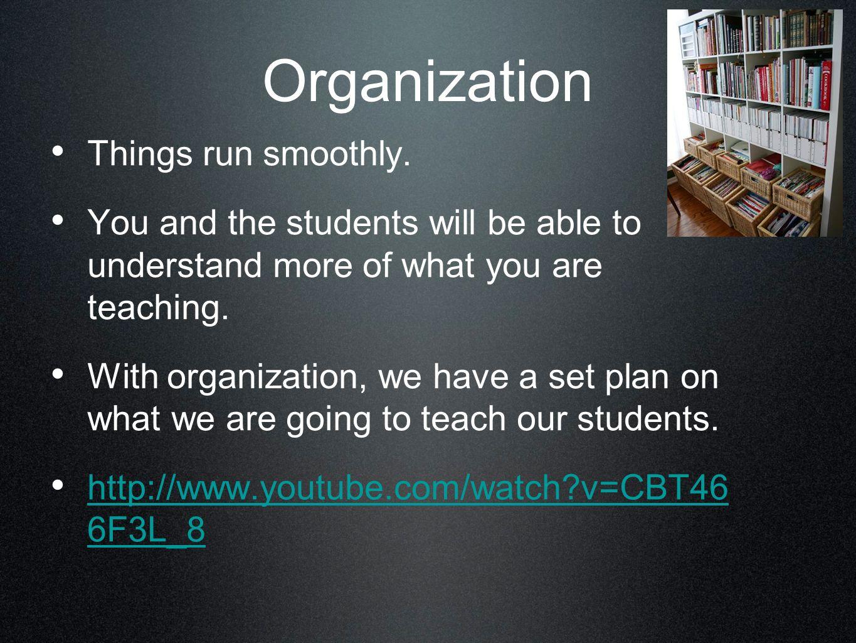 Organization Things run smoothly.