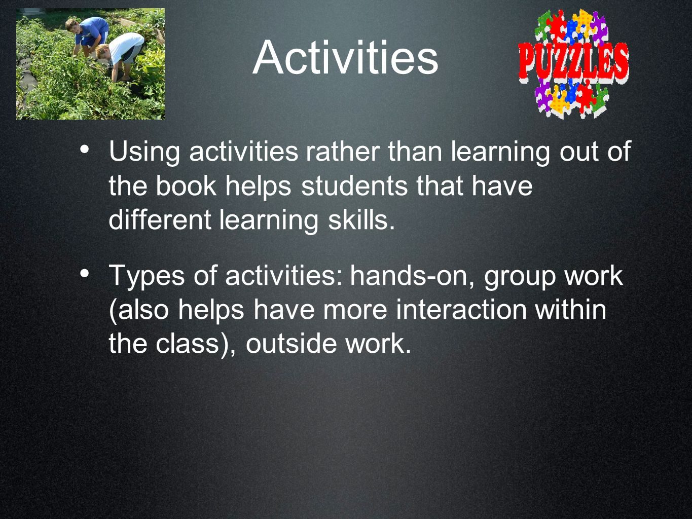 Activities Using activities rather than learning out of the book helps students that have different learning skills.