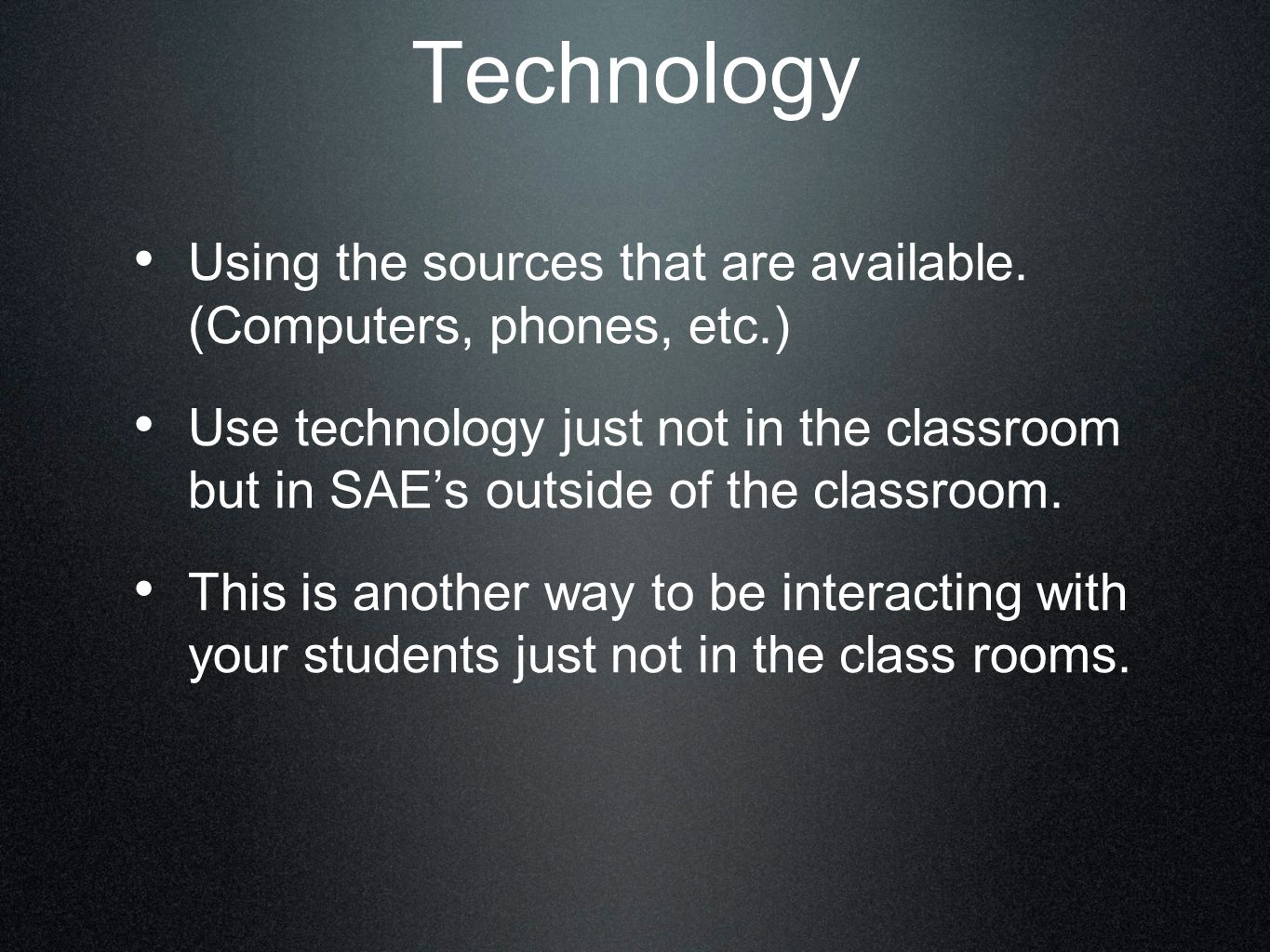Technology Using the sources that are available.