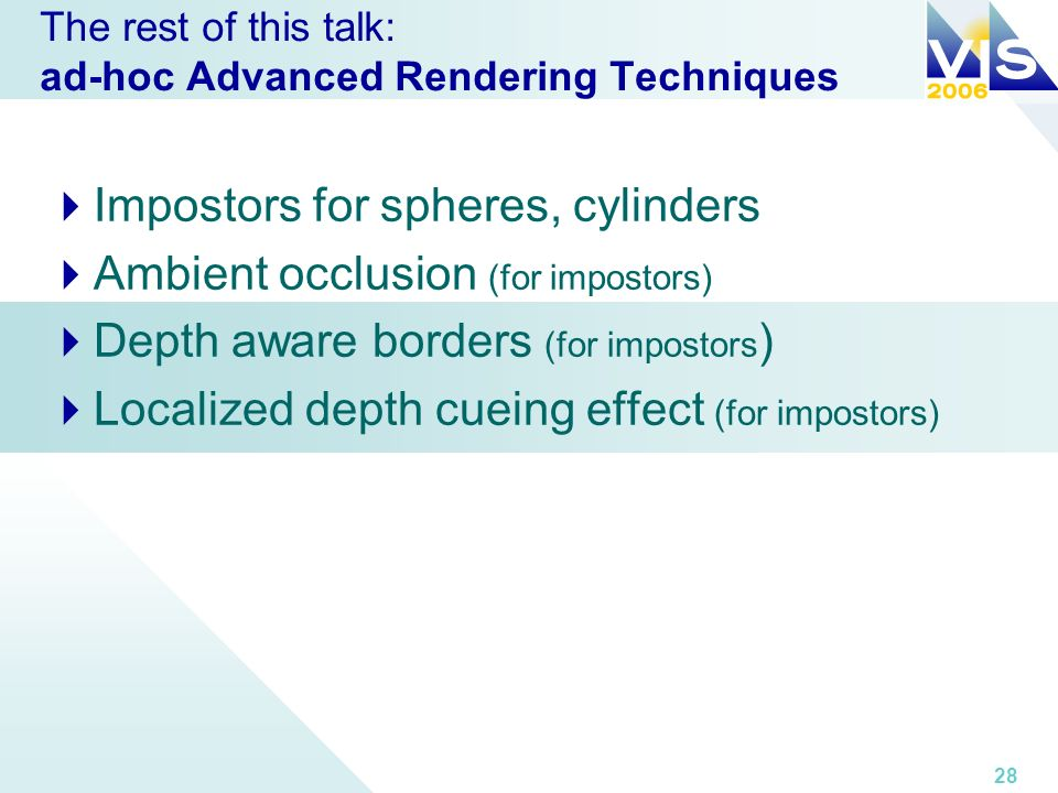 28 The rest of this talk: ad-hoc Advanced Rendering Techniques Impostors for spheres, cylinders Ambient occlusion (for impostors) Depth aware borders