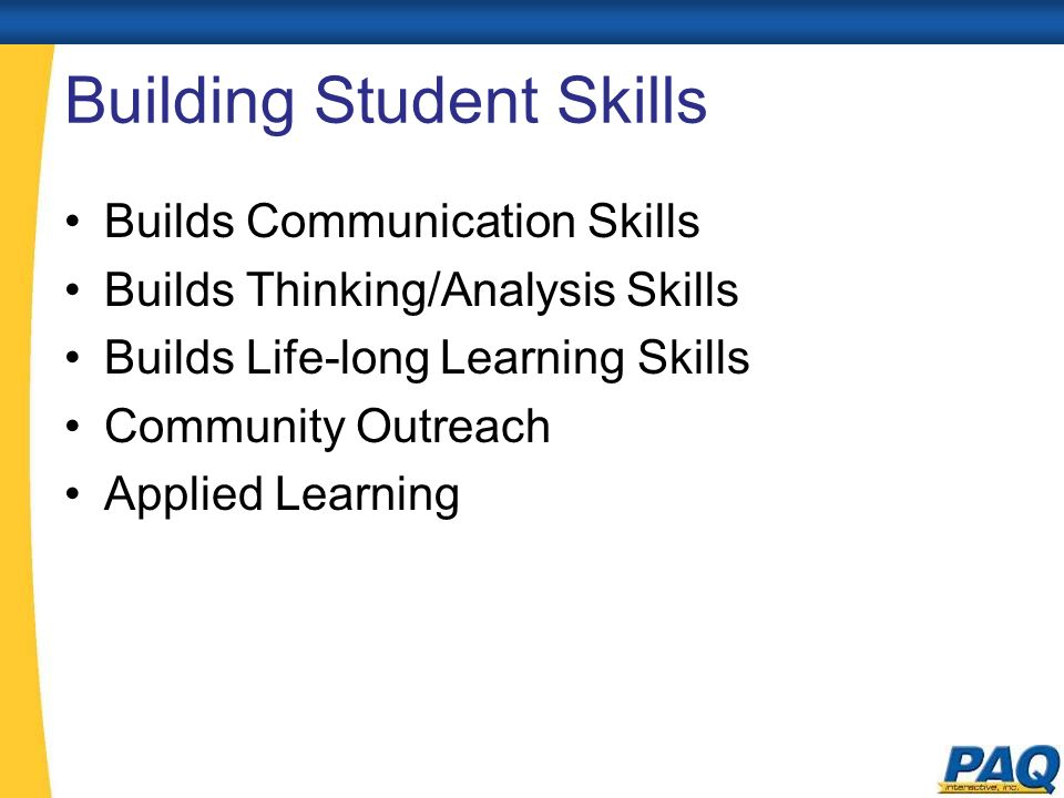 Building Student Skills Builds Communication Skills Builds Thinking/Analysis Skills Builds Life-long Learning Skills Community Outreach Applied Learning
