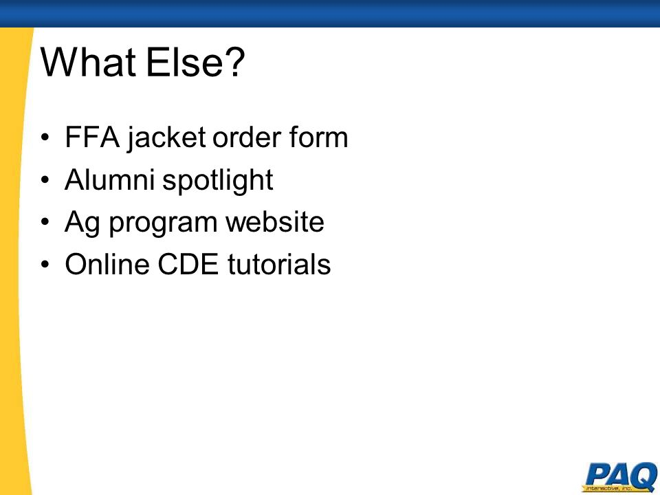 What Else? FFA jacket order form Alumni spotlight Ag program website Online CDE tutorials