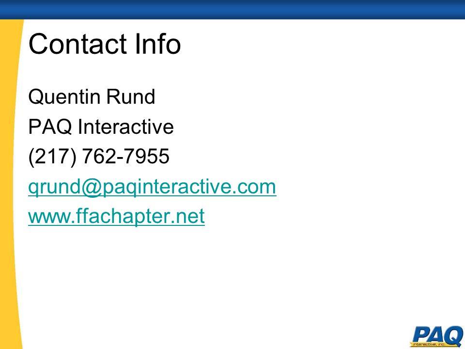 Contact Info Quentin Rund PAQ Interactive (217) 762-7955 qrund@paqinteractive.com www.ffachapter.net
