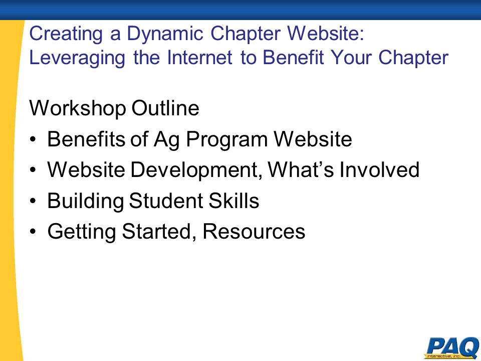 Creating a Dynamic Chapter Website: Leveraging the Internet to Benefit Your Chapter Workshop Outline Benefits of Ag Program Website Website Developmen